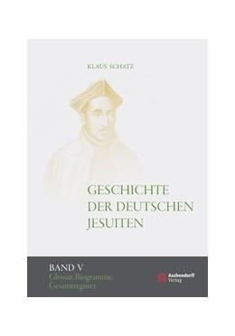 Abbildung von Schatz   Geschichte der deutschen Jesuiten (1810-1983)   2013   Band V: Quellen, Glossar, Biog...