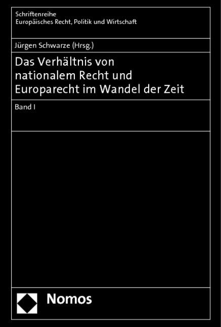 Abbildung von Schwarze (Hrsg.) | Das Verhältnis von nationalem Recht und Europarecht im Wandel der Zeit • Band I | 2012