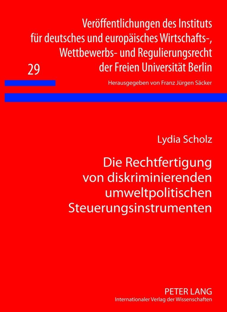 Abbildung von Scholz   Die Rechtfertigung von diskriminierenden umweltpolitischen Steuerungsinstrumenten   1. Auflage 2012   2012