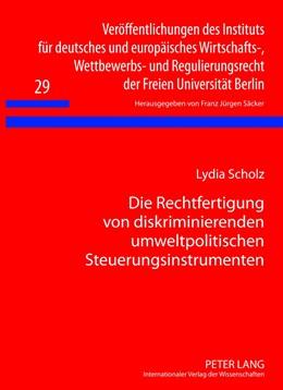 Abbildung von Scholz | Die Rechtfertigung von diskriminierenden umweltpolitischen Steuerungsinstrumenten | 1. Auflage 2012 | 2012 | Eine Untersuchung der Reichwei... | 29