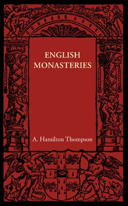 Abbildung von Hamilton Thompson | English Monasteries | 2012
