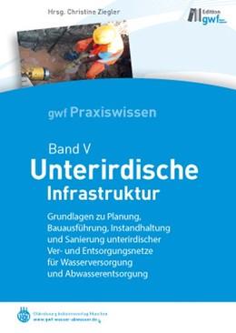 Abbildung von Ziegler | Unterirdische Infrastruktur | 2012 | gwf-Reihe Praxiswissen Band V