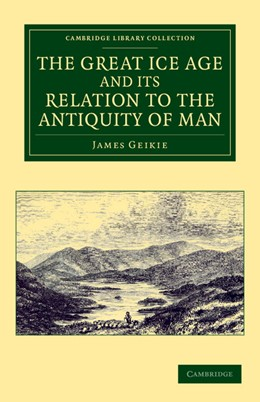 Abbildung von Geikie | The Great Ice Age and its Relation to the Antiquity of Man | 2012
