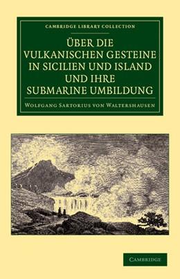 Abbildung von Sartorius von Waltershausen | Über die vulkanischen Gesteine in Sicilien und Island und ihre Submarine Umbildung | 2012