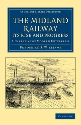 Abbildung von Smeeton Williams | The Midland Railway: Its Rise and Progress | 2012 | A Narrative of Modern Enterpri...