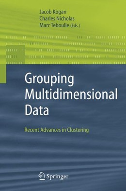 Abbildung von Kogan / Nicholas / Teboulle | Grouping Multidimensional Data | 2005 | Recent Advances in Clustering