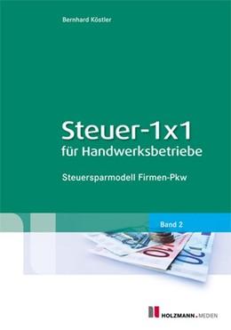 Abbildung von Köstler   Steuer-1x1 für Handwerksbetriebe Band 02   2012   Steuersparmodell Firmen-PKW