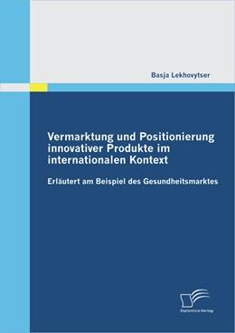 Abbildung von Lekhovytser | Vermarktung und Positionierung innovativer Produkte im internationalen Kontext - erläutert am Beispiel des Gesundheitsmarktes | 1. Auflage | 2012