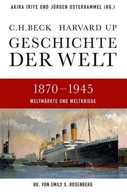 Abbildung von Iriye, Akira / Osterhammel, Jürgen / Rosenberg, Emily S. | Geschichte der Welt: Weltmärkte und Weltkriege 1870 - 1945 | 2. Auflage | 2018