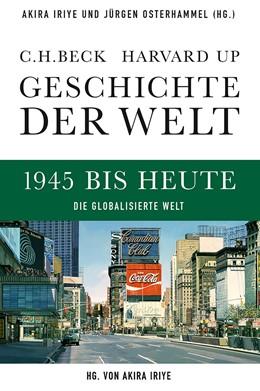 Abbildung von Iriye, Akira / Osterhammel, Jürgen | Geschichte der Welt: 1945 bis Heute | 1. Auflage | 2013 | beck-shop.de