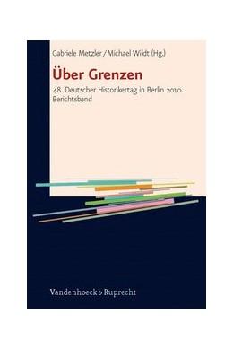 Abbildung von Metzler / Wildt | Über Grenzen | 2012 | 48. Deutscher Historikertag in...