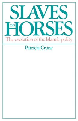 Abbildung von Crone | Slaves on Horses | 2003 | The Evolution of the Islamic P...