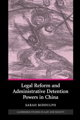 Abbildung von Biddulph   Legal Reform and Administrative Detention Powers in China   2007