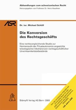 Abbildung von Schöll / Hausheer | Die Konversion des Rechtsgeschäfts | 2004 | Eine rechtsvergleichende Studi...