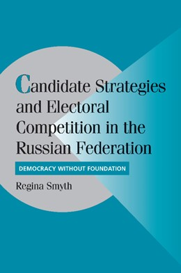 Abbildung von Smyth | Candidate Strategies and Electoral Competition in the Russian Federation | 2012 | Democracy without Foundation