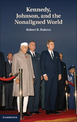 Abbildung von Rakove | Kennedy, Johnson, and the Nonaligned World | 2012