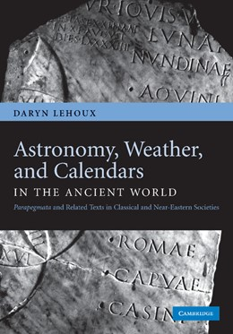 Abbildung von Lehoux | Astronomy, Weather, and Calendars in the Ancient World | 2012 | Parapegmata and Related Texts ...