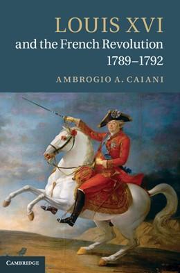 Abbildung von Caiani | Louis XVI and the French Revolution, 1789–1792 | 2012