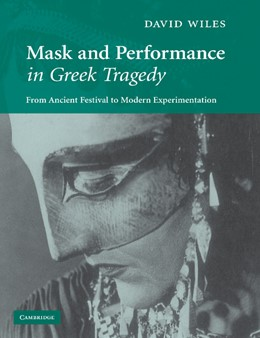 Abbildung von Wiles | Mask and Performance in Greek Tragedy | 2012 | From Ancient Festival to Moder...
