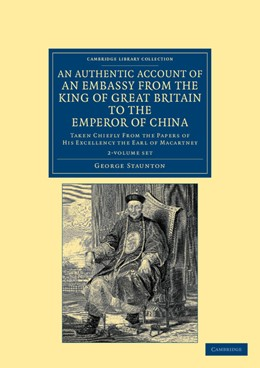 Abbildung von Staunton | An Authentic Account of an Embassy from the King of Great Britain to the Emperor of China 2 Volume Set | 2012 | Taken Chiefly from the Papers ...