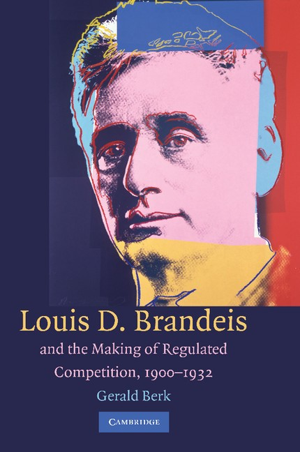 Abbildung von Berk | Louis D. Brandeis and the Making of Regulated Competition, 1900-1932 | 2012