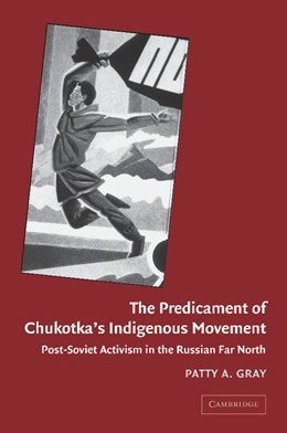 Abbildung von Gray | The Predicament of Chukotka's Indigenous Movement | 2012 | Post-Soviet Activism in the Ru...