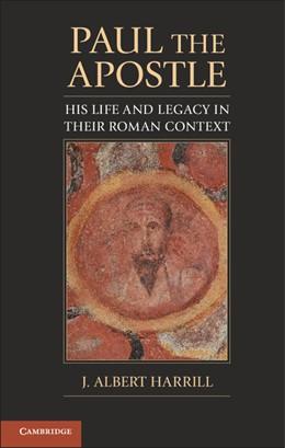 Abbildung von Harrill | Paul the Apostle | 2012 | His Life and Legacy in Their R...