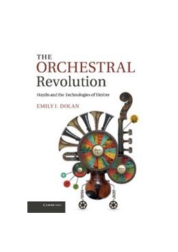 Abbildung von Dolan | The Orchestral Revolution | 2013 | Haydn and the Technologies of ...