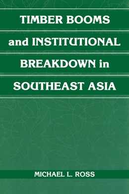 Abbildung von Ross | Timber Booms and Institutional Breakdown in Southeast Asia | 2012