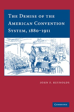 Abbildung von Reynolds | The Demise of the American Convention System, 1880-1911 | 2012