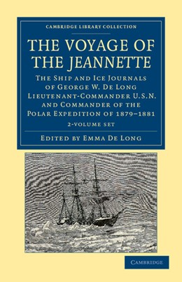 Abbildung von Long   The Voyage of the <EM>Jeannette</EM> 2 Volume Set   2012   The Ship and Ice Journals of G...