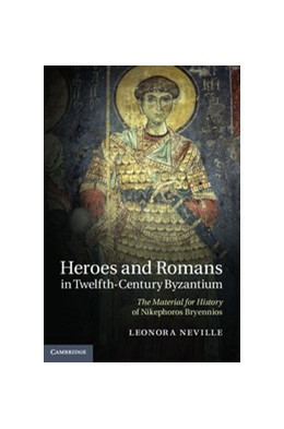 Abbildung von Neville | Heroes and Romans in Twelfth-Century Byzantium | 2012 | The Material for History of Ni...