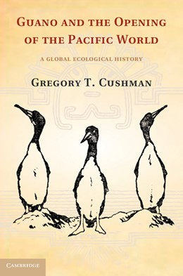 Abbildung von Cushman | Guano and the Opening of the Pacific World | 2013 | A Global Ecological History
