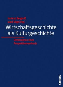 Abbildung von Berghoff / Vogel | Wirtschaftsgeschichte als Kulturgeschichte | 2004 | Dimensionen eines Perspektiven...