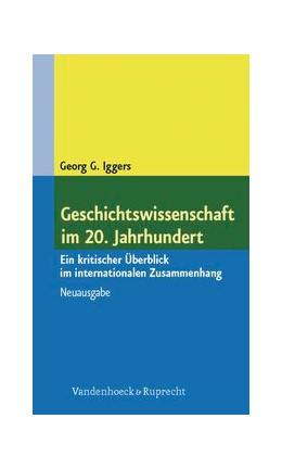Abbildung von Iggers | Geschichtswissenschaft im 20. Jahrhundert | Neuausgabe | 2007 | Ein kritischer Überblick im in...