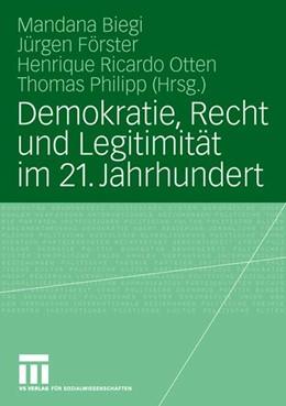 Abbildung von Biegi / Förster / Otten / Philipp | Demokratie, Recht und Legitimität im 21. Jahrhundert | verb. | 2008