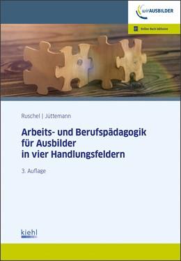 Abbildung von Ruschel / Jüttemann | Arbeits-und Berufspädagogik für Ausbilder in vier Handlungsfeldern | 3. Auflage | 2019 | beck-shop.de