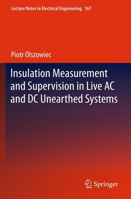 Insulation Measurement and Supervision in Live AC and DC Unearthed Systems | Olszowiec, 2012 | Buch (Cover)