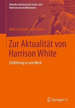 Abbildung von Fuhse / Schmitt | Zur Aktualität von Harrison White | 2015 | Einführung in sein Werk