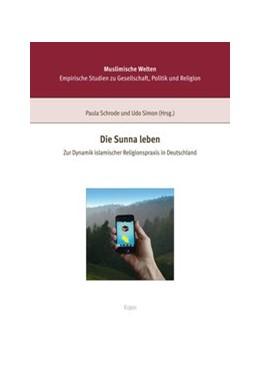 Abbildung von Schrode / Simon | Die Sunna leben | 2012 | Zur Dynamik islamischer Religi...