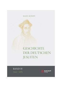 Abbildung von Schatz | Geschichte der deutschen Jesuiten (1810-1983) | 2013 | Band IV: 1945-1983