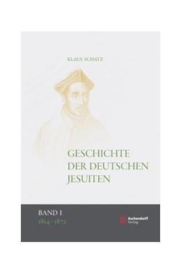 Abbildung von Schatz | Geschichte der deutschen Jesuiten (1810-1983) | 1. Auflage 2013 | 2013 | Band 1: 1814-1872