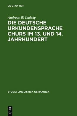 Abbildung von Ludwig | Die deutsche Urkundensprache Churs im 13. und 14. Jahrhundert | Reprint 2012 | 2011 | Graphemik, Phonologie und Morp...
