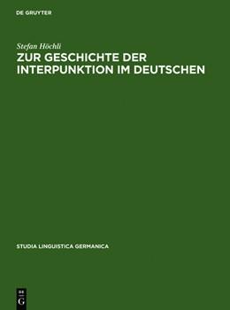 Abbildung von Höchli | Zur Geschichte der Interpunktion im Deutschen | Reprint 2010 | 2010 | Eine kritische Darstellung der...