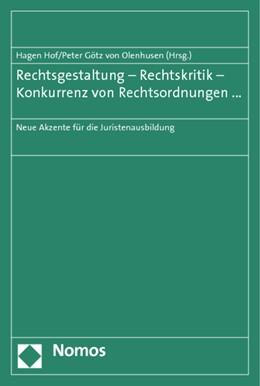 Abbildung von Hof / Götz von Olenhusen | Rechtsgestaltung - Rechtskritik - Konkurrenz von Rechtsordnungen ... | 2012 | Neue Akzente für die Juristena...