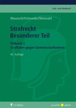 Abbildung von Maurach / Schroeder / Maiwald | Strafrecht Besonderer Teil | 10., neu bearbeitete Auflage | 2013 | Teilband 2: Straftaten gegen G...