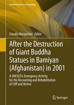 Abbildung von Margottini   After the Destruction of Giant Buddha Statues in Bamiyan (Afghanistan) in 2001   2013   A UNESCO's Emergency Activity ...