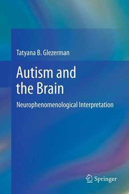 Abbildung von Glezerman | Autism and the Brain | 2012 | Neurophenomenological Interpre...