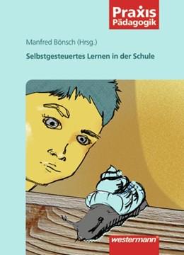 Abbildung von Bönsch | Selbstgesteuertes Lernen in der Schule | 2006 | Praxisbeispiele aus unterschie...