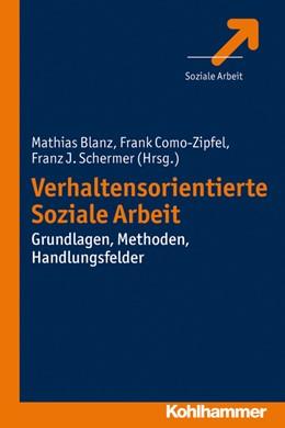 Abbildung von Blanz / Como-Zipfel / Schermer | Verhaltensorientierte Soziale Arbeit | 2013 | Grundlagen, Methoden, Handlung...